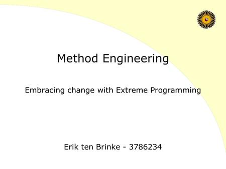 Embracing change with Extreme Programming Method Engineering Erik ten Brinke - 3786234.