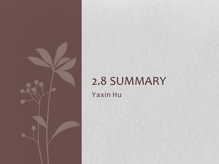 Yaxin Hu 2.8 SUMMARY. Outline Summary of different sections of chapter 2 Recent research papers Future works/predictions.