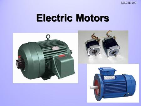 <strong>Electric</strong> <strong>Motors</strong> MECH1200. Fundamentals of DC <strong>Electric</strong> Machinery History Introduction Principle of Operation of <strong>Electric</strong> Machinery Principle of Operation.