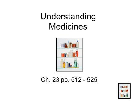 Understanding Medicines Ch. 23 pp. 512 - 525. Lesson 1: The Role of Medicines Classification of Medicines A.Prevent disease B.Fight pathogens C.Relieve.