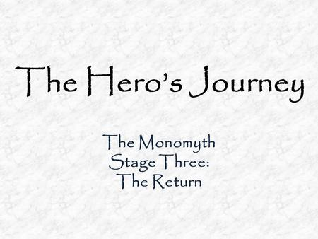 The Hero's Journey The Monomyth Stage Three: The Return.