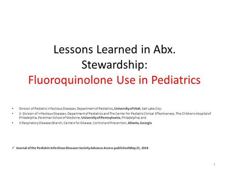 Lessons Learned in Abx. Stewardship: Fluoroquinolone Use in Pediatrics Division of Pediatric Infectious Diseases, Department of Pediatrics, University.
