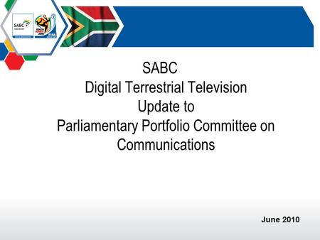 SABC Digital Terrestrial Television Update to Parliamentary Portfolio Committee on Communications June 2010.