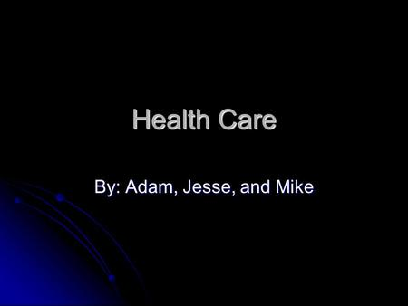 Health Care By: Adam, Jesse, and Mike. The proposals from Barack Require insurance companies to cover preexisting conditions Require insurance companies.