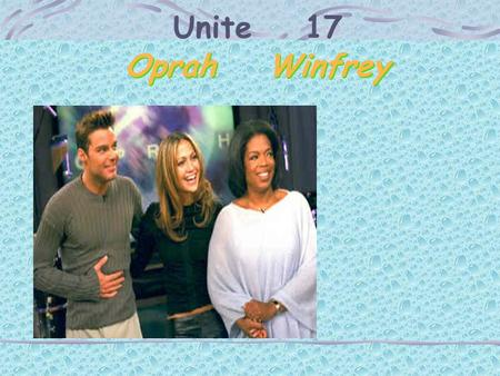 "Unite 17 Oprah Winfrey. Oprah Winfrey was born on January 29,1954. She is a very successful Tv personality in the US. Her programme, ""The Oprah."