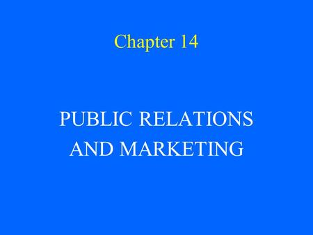 Chapter 14 PUBLIC RELATIONS AND MARKETING.