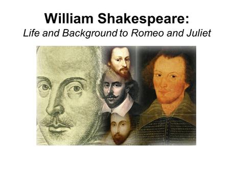 William Shakespeare: Life and Background to Romeo and Juliet.