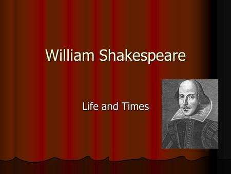 William Shakespeare Life and Times. Childhood and Education 1564 (most likely April 23rd) Parents were John and Mary Shakespeare John was a merchant while.