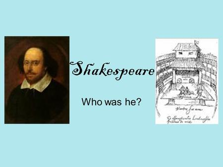 Shakespeare Who was he?.