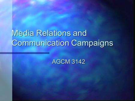 Media Relations and Communication Campaigns AGCM 3142.