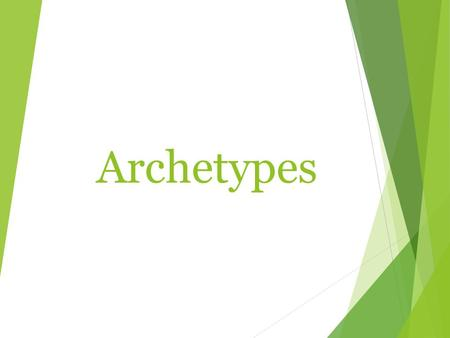 Archetypes.   gLA&feature=youtu.be  gLA&feature=youtu.be.