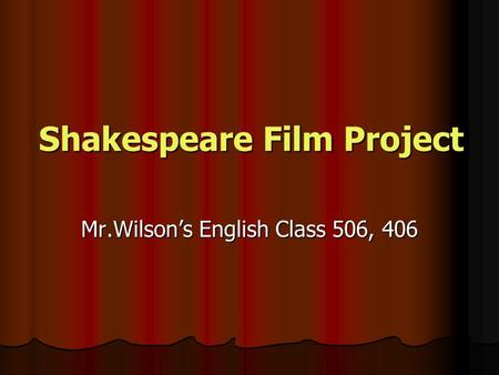 Shakespeare Film Project Mr.Wilson's English Class 506, 406.
