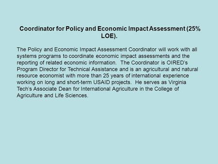 Coordinator for Policy and Economic Impact Assessment (25% LOE). The Policy and Economic Impact Assessment Coordinator will work with all systems programs.