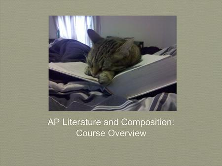 AP Literature and Composition: Course Overview AP Literature and Composition: Course Overview.
