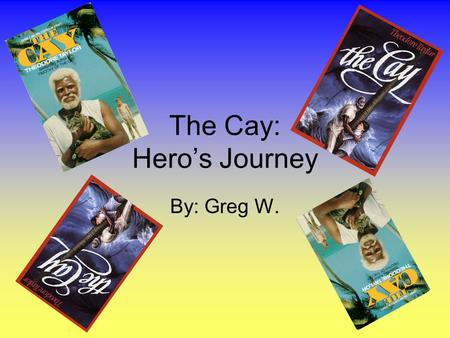 The Cay: Hero's Journey By: Greg W.. Ordinary World Phillip lives with his mother and father in a gabled green house is Willemstad, Curacao, an island.