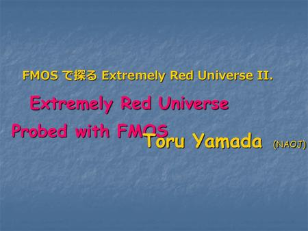 FMOS で探る Extremely Red Universe II. FMOS で探る Extremely Red Universe II. Extremely Red Universe Probed with FMOS Extremely Red Universe Probed with FMOS.