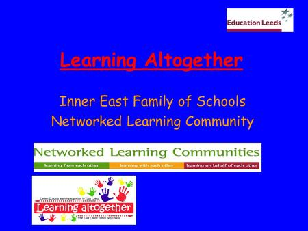 Learning Altogether Inner East Family of Schools Networked Learning Community.
