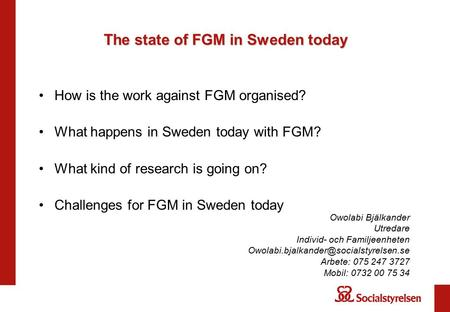 The state of FGM in Sweden today How is the work against FGM organised? What happens in Sweden today with FGM? What kind of research is going on? Challenges.