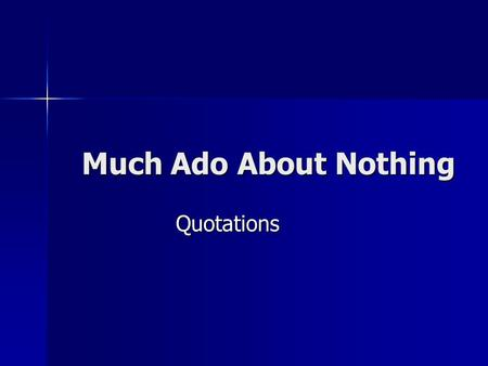 "Much Ado About Nothing Quotations Act I "" Can the world buy such a jewel?"" (1.1) "" Can the world buy such a jewel?"" (1.1) –Claudio He wears his faith."