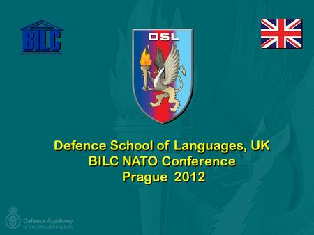 Defence School of Languages, UK BILC NATO Conference Prague 2012.