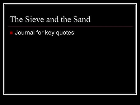 The Sieve and the Sand Journal for key quotes.