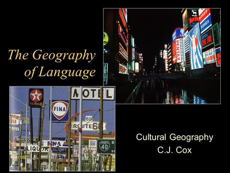 The Geography of Language Cultural Geography C.J. Cox.