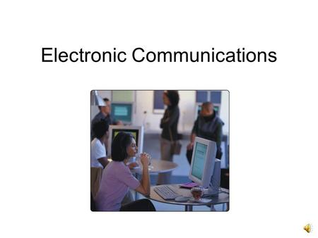 Electronic Communications Electronic communications describes a process in which two or more computers or devices transfer data, instruction, and information.