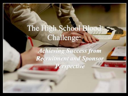 The High School Blood Challenge: Achieving Success from Recruitment and Sponsor Perspective.