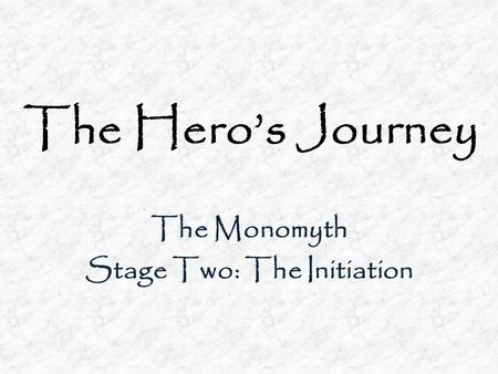 The Monomyth Stage Two: The Initiation