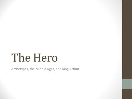 The Hero Archetypes, the Middle Ages, and King Arthur.