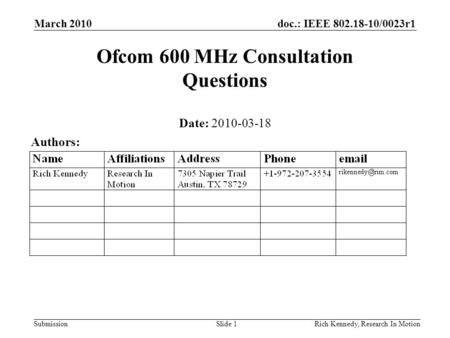 Doc.: IEEE 802.18-10/0023r1 Submission March 2010 Rich Kennedy, Research In MotionSlide 1 Ofcom 600 MHz Consultation Questions Date: 2010-03-18 Authors: