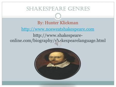 Shakespeare Genres By: Hunter Klickman   online.com/biography/shakespearelanguage.html.