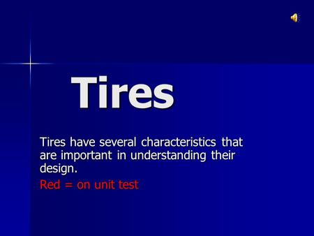 Tires Tires have several characteristics that are important in understanding their design. Red = on unit test.