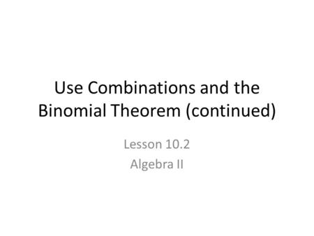 Use Combinations and the Binomial Theorem (continued)