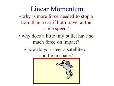 Linear Momentum why is more force needed to stop a train than a car if both travel at the same speed? why does a little tiny bullet have so much force.