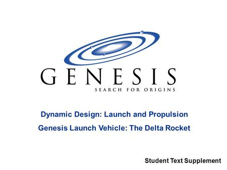 Dynamic Design: Launch and Propulsion Genesis Launch Vehicle: The Delta Rocket Student Text Supplement.