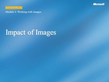 Impact of Images Module 4: Working with Images LESSON 1.