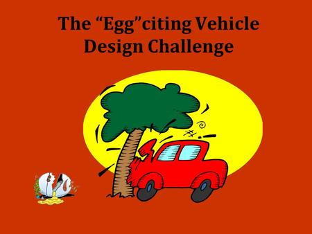 "The ""Egg""citing Vehicle Design Challenge. DESIGN BRIEF Year after year automakers have made faster and faster cars capable of transporting more and more."
