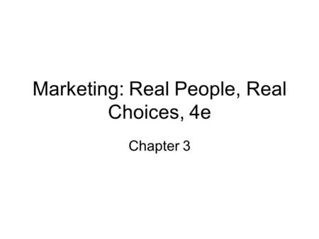 Marketing: Real People, Real Choices, 4e Chapter 3.