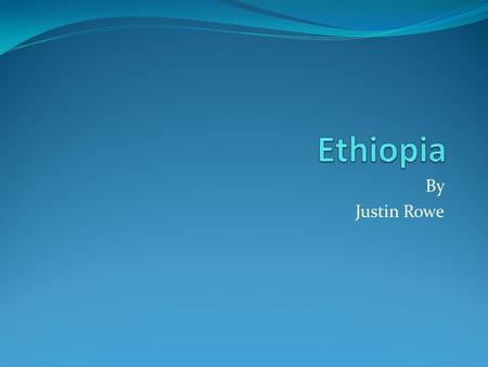 Ethiopia By Justin Rowe.