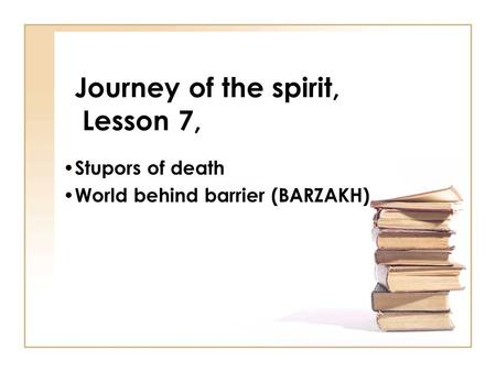 Journey of the spirit, Lesson 7, Stupors of death World behind barrier (BARZAKH)