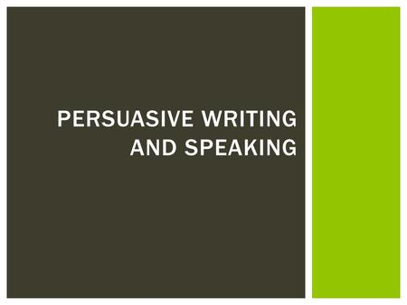 Persuasive Writing and Speaking