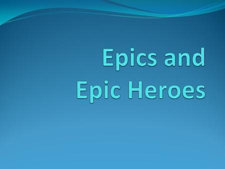 Journal What makes a hero? What are four qualities a hero must possess?