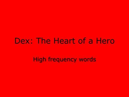 Dex: The Heart of a Hero High frequency words.