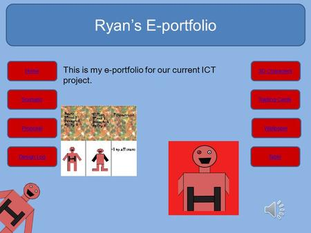 Ryan's E-portfolio Home Scenario Proposal Design Log 3D Characters Trading Cards Wallpaper Table This is my e-portfolio for our current ICT project.