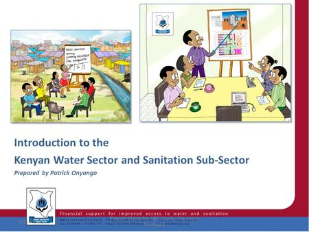 1 Introduction to the Kenyan Water Sector and Sanitation Sub-Sector Prepared by Patrick Onyango 9/21/2015 Phanuel Matseshe, HSC (Quality Assurance Manager)