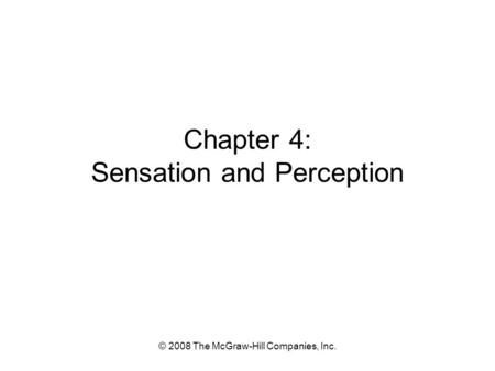 © 2008 The McGraw-Hill Companies, Inc. Chapter 4: Sensation and Perception.