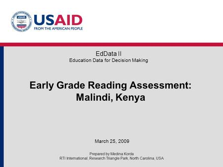 Early Grade Reading Assessment: Malindi, Kenya March 25, 2009 EdData II Education Data for Decision Making Prepared by Medina Korda RTI International,