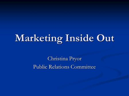 Marketing Inside Out Christina Pryor Public Relations Committee.