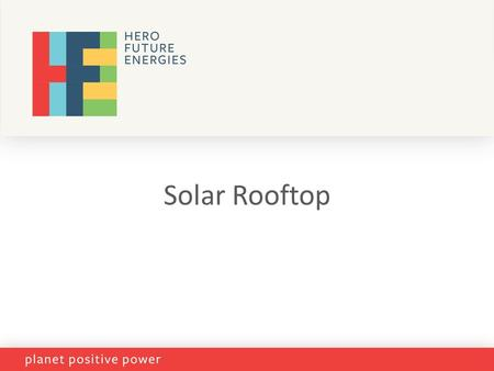 Solar Rooftop. The HERO GROUP - OVERVIEW The HERO GROUP - OVERVIEW  Top 10 widely recognized brand in India  Members among the leaders in business: